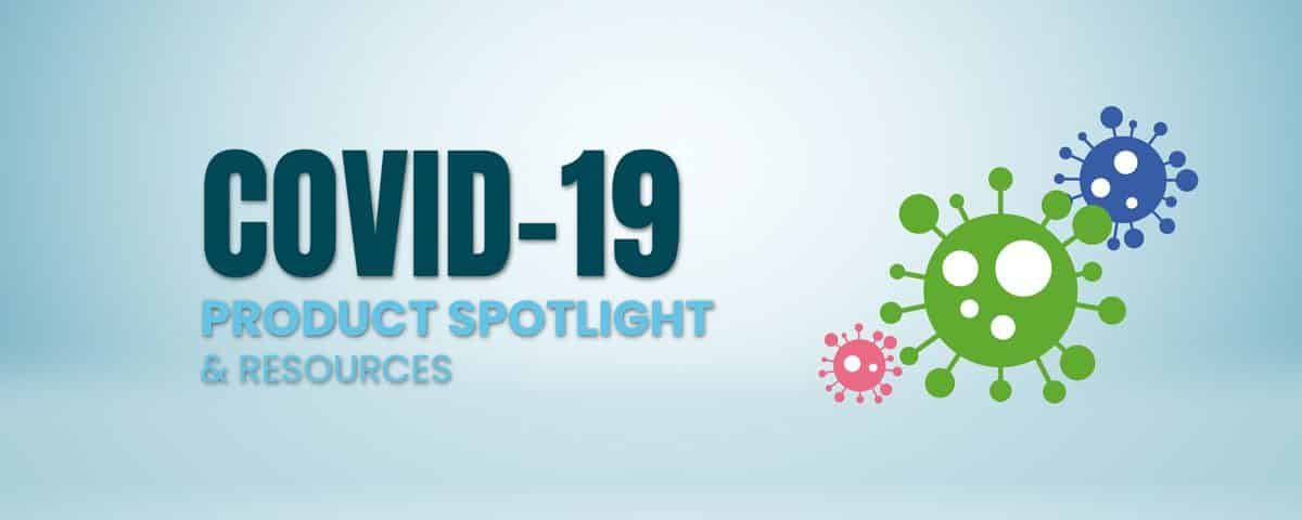 COVID-19 Product Spotlight and Resources