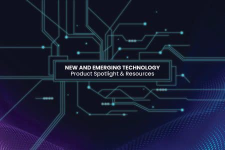 New and Emerging Technology Product Spotlight & Resources